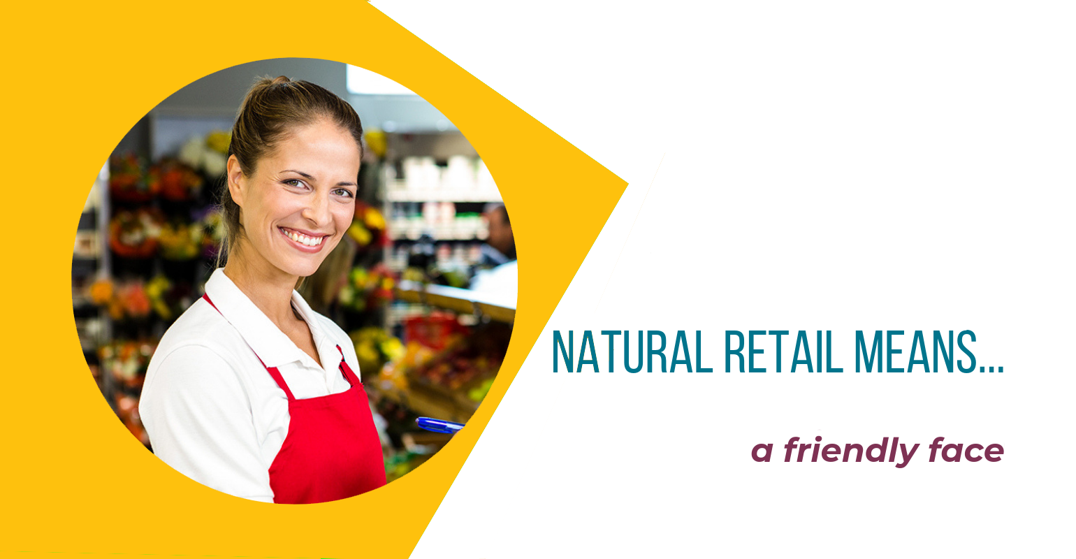 Natural retail means a friendly face