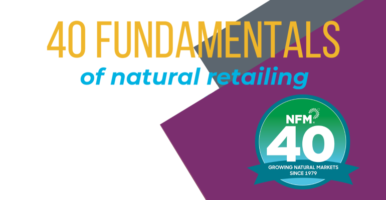 40 fundamentals of natural retailing Natural Foods Merchandiser 40th anniversary