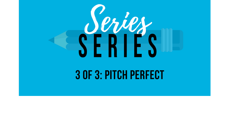 Series Series: 3 of 3: Pitch Perfect