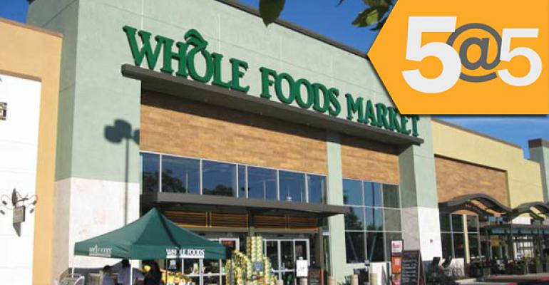 5@5: Whole Foods partners with California restaurant chain | Another Boulder Brands leader exits