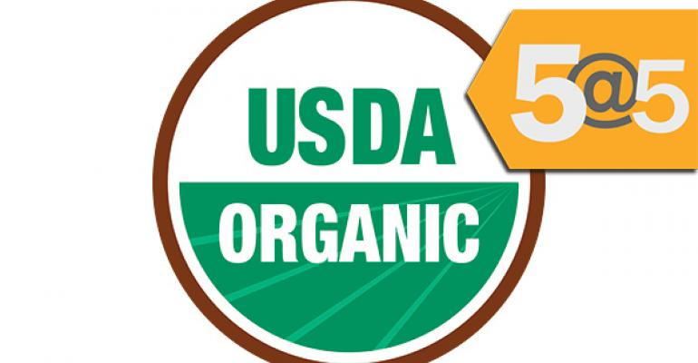 5@5: USDA proposes raising standards for organic meat | Whole Foods readies first 365 store to open May 25