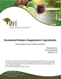 Fermented Dietary Supplement Ingredients - Looking Beyond the Probiotic Benefits